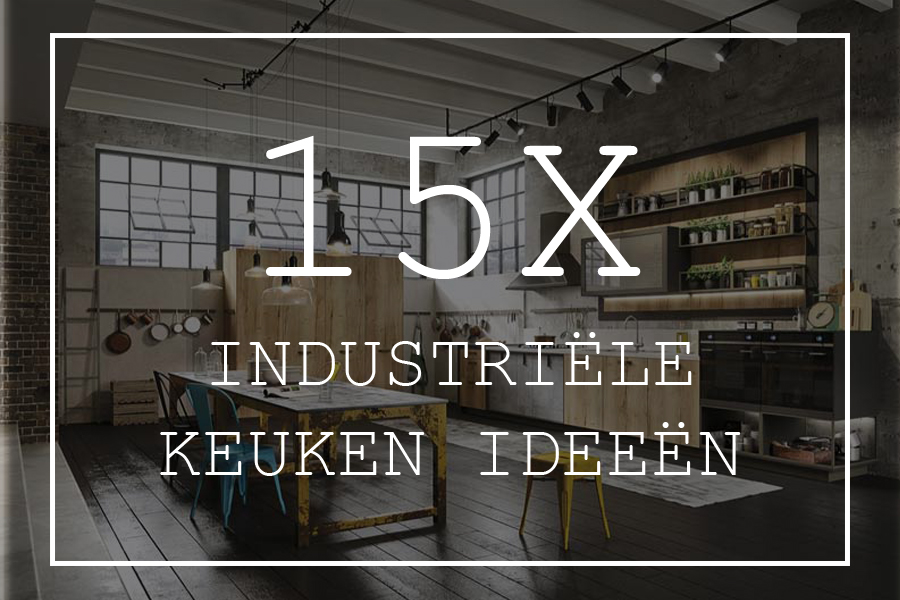 Leuke Keuken Ideeen.15x Industriele Keuken Ideeen Homease